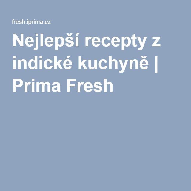 Nejlepší recepty z indické kuchyně   Prima Fresh