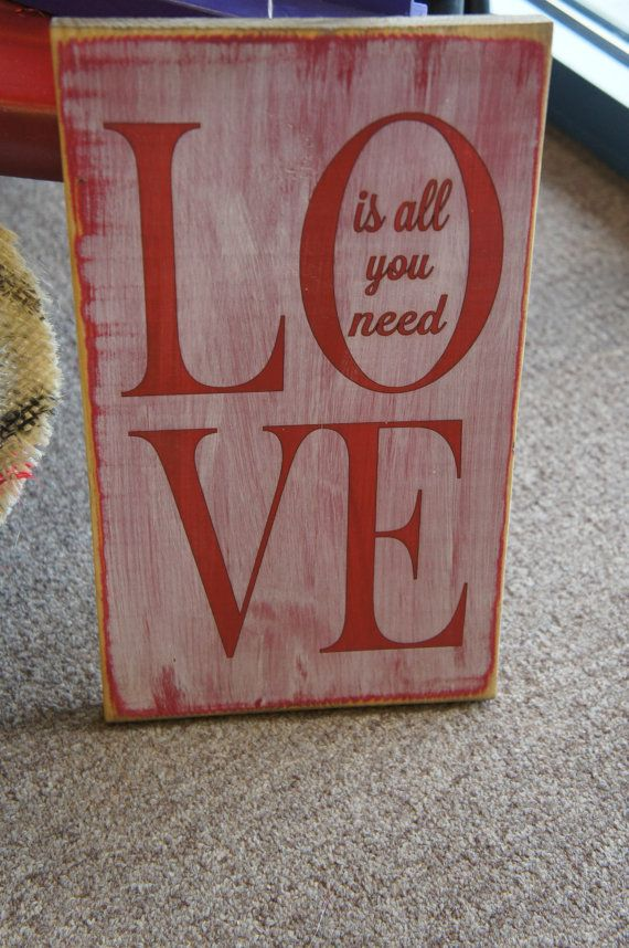 LOVE is all you need, Is All you need within the O, Valentines Day Love Sign Antiqued and Distressed on Etsy, $19.95