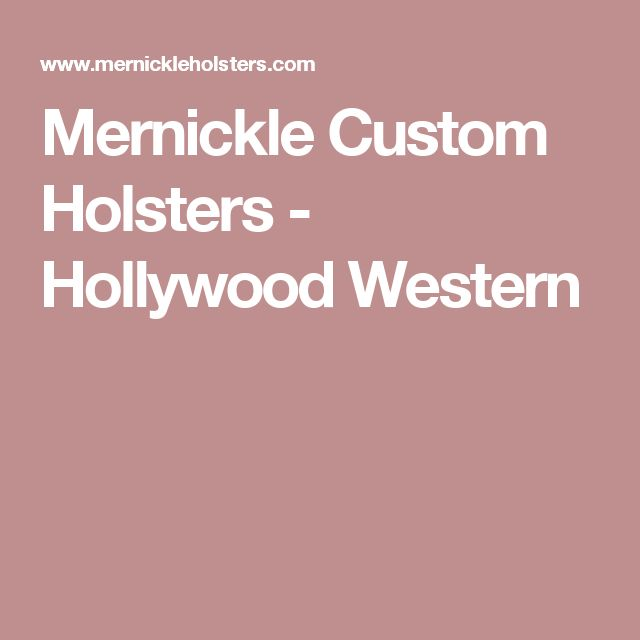 Mernickle Custom Holsters - Hollywood Western