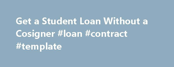 Get a Student Loan Without a Cosigner #loan #contract #template http://remmont.com/get-a-student-loan-without-a-cosigner-loan-contract-template/  #private student loans without cosigner # Getting a Student Loan Without a Cosigner By Justin Pritchard. Banking/Loans Expert Justin Pritchard helps consumers navigate the world of banking. Borrowing money is never easy, and student loans are especially tough. Students are generally busy with schoolwork, leaving little time to earn income. They…