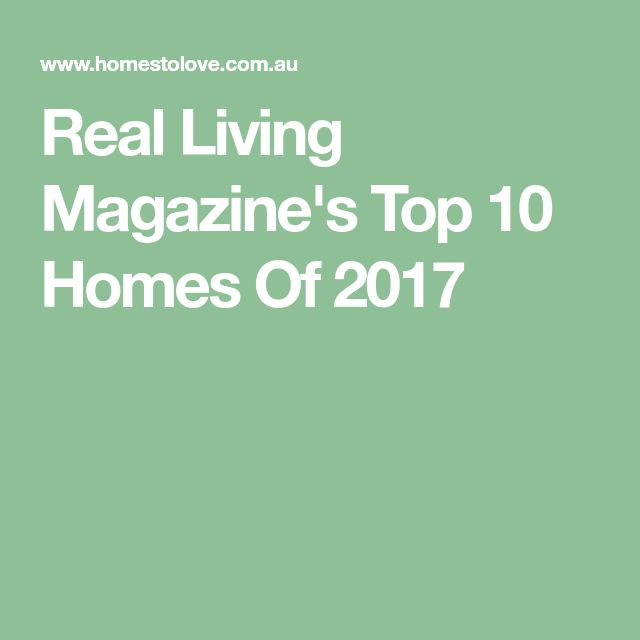 Real Living Magazine's Top 10 Homes Of 2017