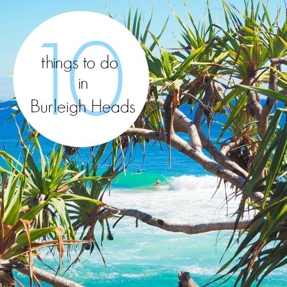 10 things to do in Burleigh Heads, Gold Coast, Queensland, Australia