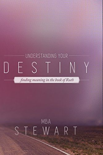 Understanding Your Destiny: Finding meaning in the book of Ruth by [Stewart, Mba]