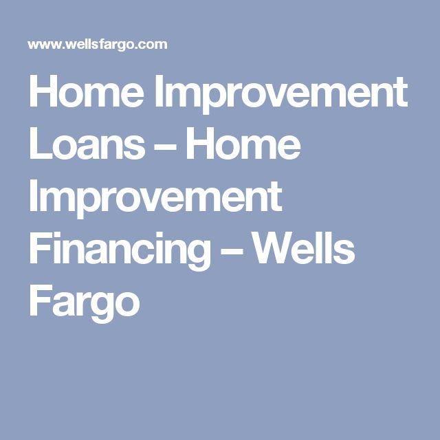 Home Improvement Loans – Home Improvement Financing – Wells Fargo