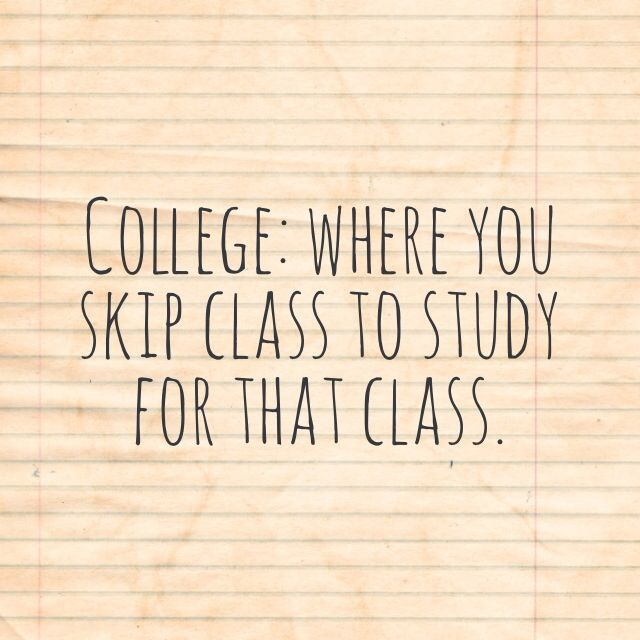college... although I haven't skipped class. I have studied for a class during that class: