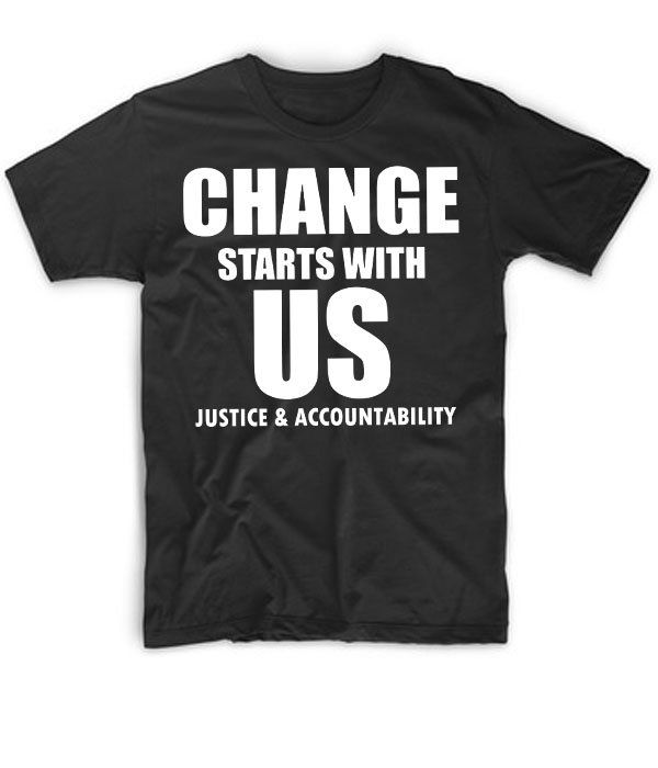 Tshirt+Change+Starts+with+US+Justice+and+Accountability+All+Lives+Matter+Custom+T-Shirt