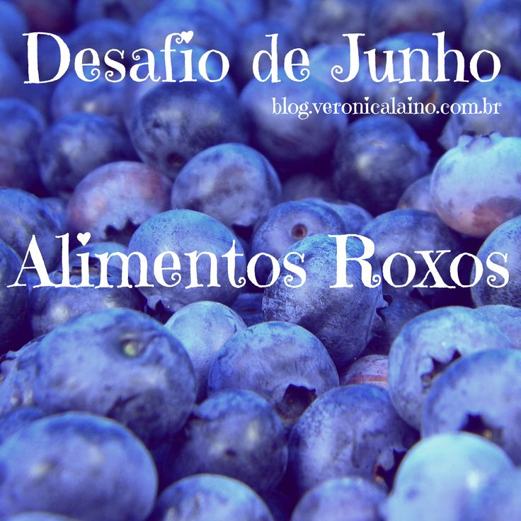 Desafio de Junho – Dia 20 – Alimentos Roxos | Nutrição, saúde e qualidade de vida