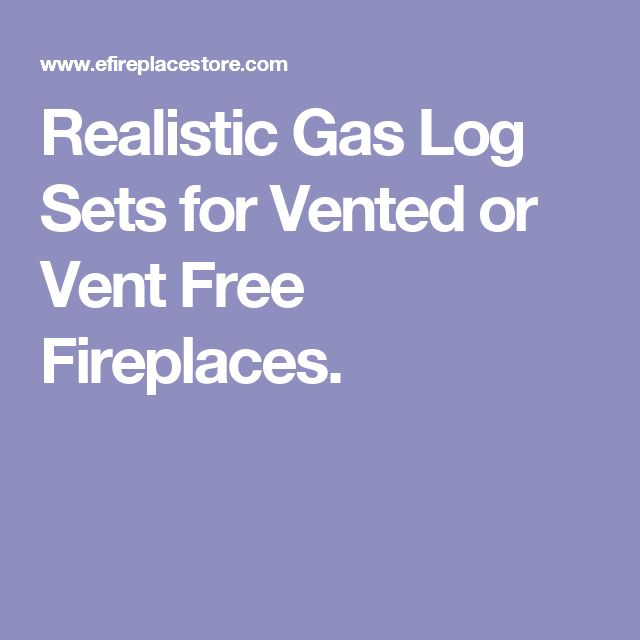 Realistic Gas Log Sets for Vented or Vent Free Fireplaces.