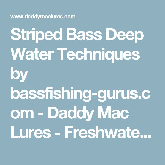 Striped Bass Deep Water Techniques by bassfishing-gurus.com - Daddy Mac Lures - Freshwater & Saltwater Fishing LuresDaddy Mac Lures – Freshwater & Saltwater Fishing Lures