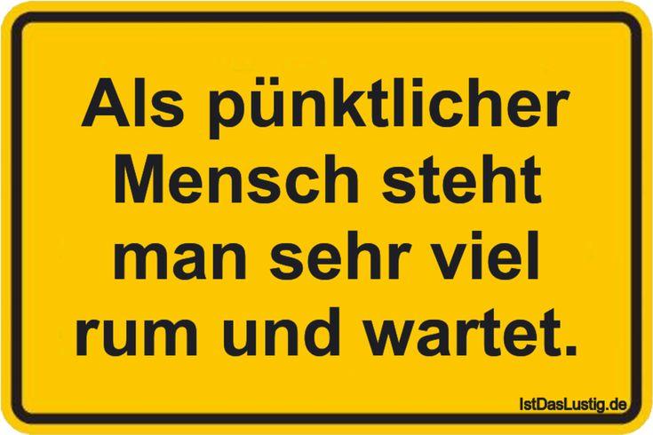 Als pünktlicher Mensch steht man sehr viel rum und wartet. ... gefunden auf https://www.istdaslustig.de/spruch/3299 #lustig #sprüche #fun #spass