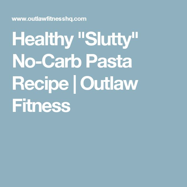 """Healthy """"Slutty"""" No-Carb Pasta Recipe 