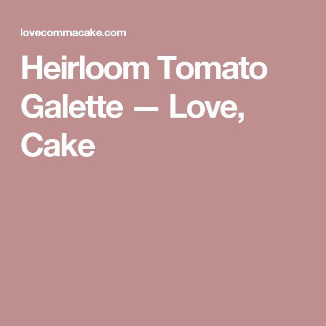 Heirloom Tomato Galette — Love, Cake