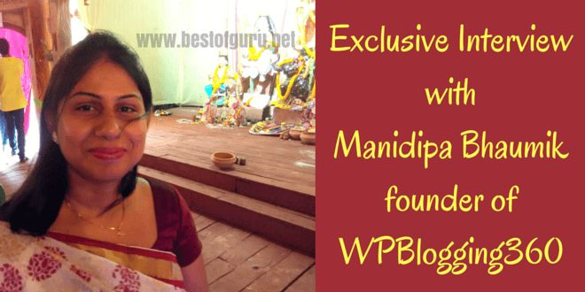Interview with Manidipa Bhaumik, the lady behind wpblogging360.com. She loves to write about WP, Blogging, SEO, Internet Marketing & Money Making Tips.