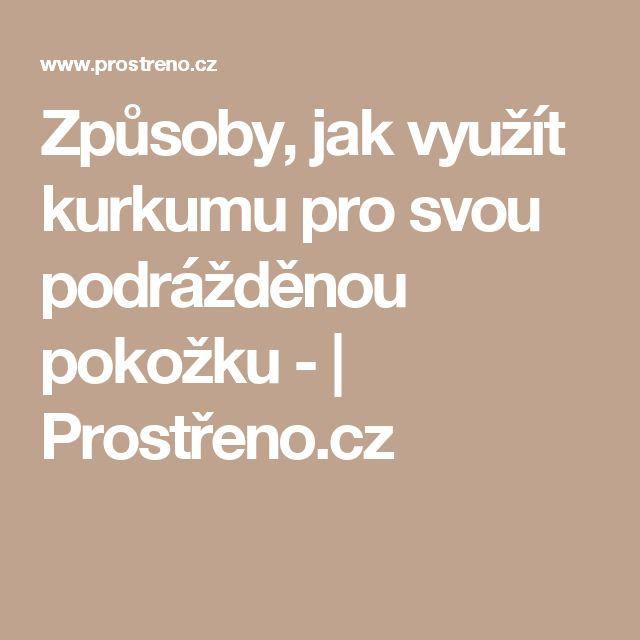 Způsoby, jak využít kurkumu pro svou podrážděnou pokožku - | Prostřeno.cz