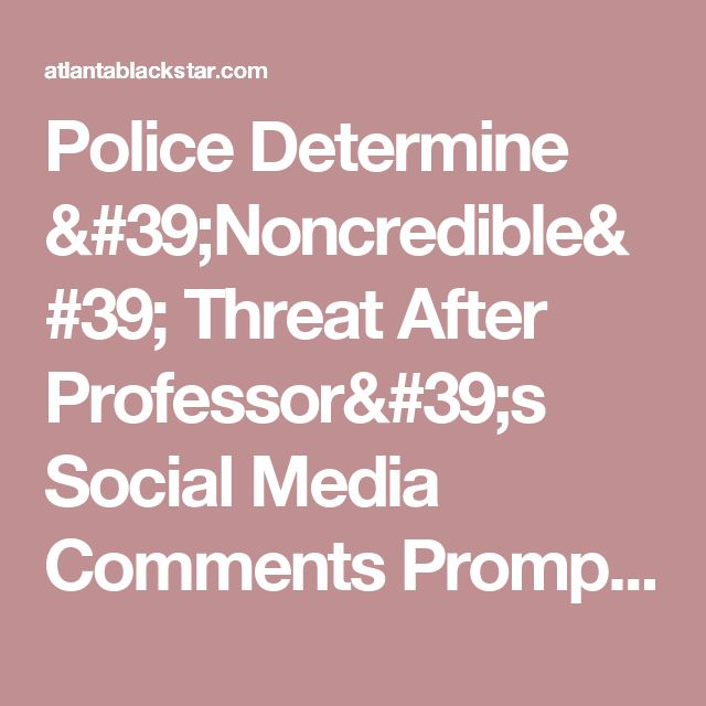 Police Determine 'Noncredible' Threat After Professor's Social Media Comments Prompts Closure of Connecticut College - Atlanta Black Star
