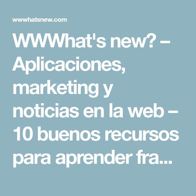 WWWhat's new? – Aplicaciones, marketing y noticias en la web – 10 buenos recursos para aprender francés gratis