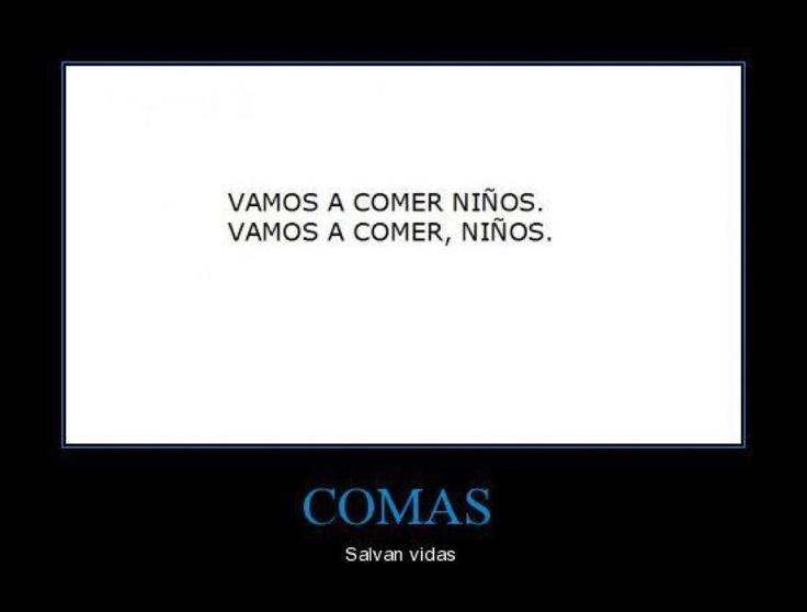 """Comas salvan vidas.... hahahahaha it says """"We're going to eat children"""" and """"we're going to eat, children."""""""