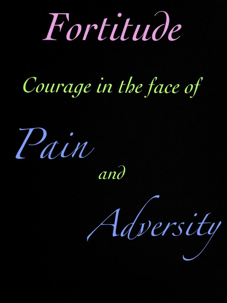 Superb Fortitude Is Courage In The Face Of Pain And Adversity