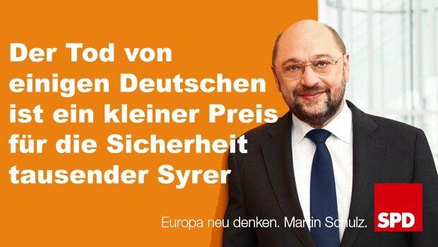 Der Tod von einigen Deutschen ist ein kleiner Preiss für die Sicherheit tausender Syrer. Martin Schulz