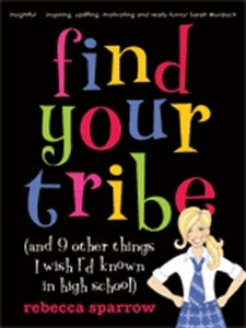 Find Your Tribe (And Nine Other Things I Wish I'd Known in High School)