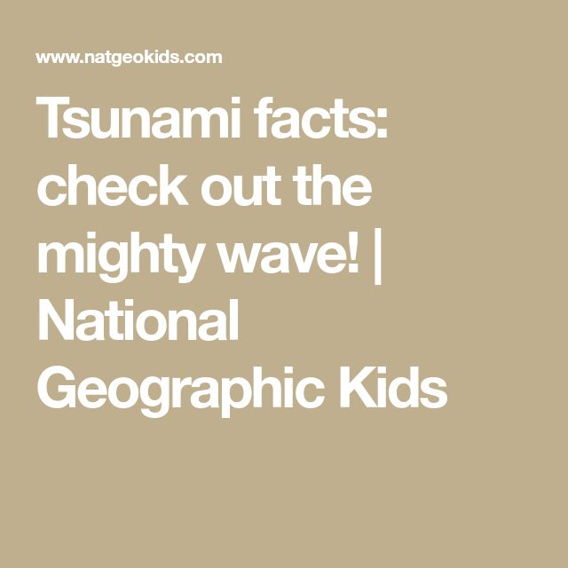 Tsunami facts: check out the mighty wave! | National Geographic Kids