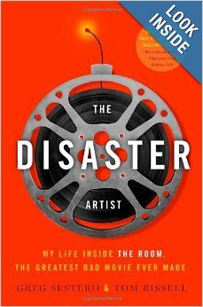 The Disaster Artist: My Life Inside The Room, the Greatest Bad Movie Ever Made: Greg Sestero, Tom Bissell