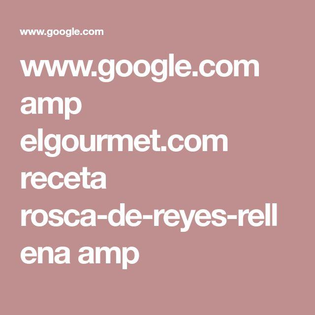 www.google.com amp elgourmet.com receta rosca-de-reyes-rellena amp