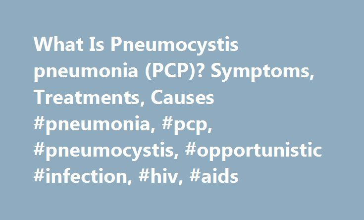 What Is Pneumocystis pneumonia (PCP)? Symptoms, Treatments, Causes #pneumonia, #pcp, #pneumocystis, #opportunistic #infection, #hiv, #aids http://ireland.nef2.com/what-is-pneumocystis-pneumonia-pcp-symptoms-treatments-causes-pneumonia-pcp-pneumocystis-opportunistic-infection-hiv-aids/  # What Is Pneumocystis Pneumonia (PCP)? Pneumocystis pneumonia (PCP) is a serious infection that causes inflammation and fluid buildup in your lungs. It's caused by a fungus called Pneumocystis jiroveci that's…
