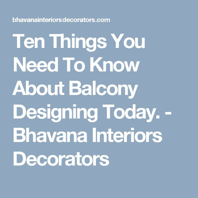 Ten Things You Need To Know About Balcony Designing Today. - Bhavana Interiors Decorators