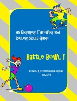 Table of Contents   Lesson Plan Lesson Diagram Credits and AcKnowledgements  Information: Battle Bowl is a fun and engaging game for utilizing throwing and rolling skills in your physical education (pe) classes. It is great for students of various age levels and abilities.