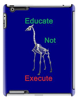 Educate Not Execute,T Shirts & Hoodies. ipad & iphone cases http://www.redbubble.com/people/kempson/works/11527623-educate-not-execute-t-shirts-and-hoodies-ipad-and-iphone-cases?p=ipad-case