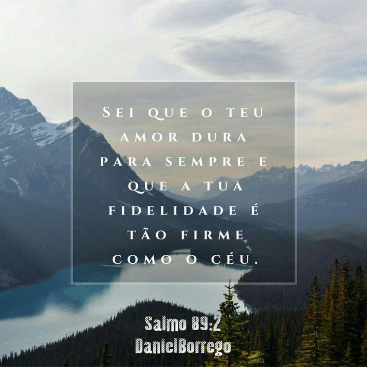 Sei que o teu amor dura para sempre e que a tua fidelidade é tão firme como o céu. Salmos 89:2 NTLH #DanielBorrego