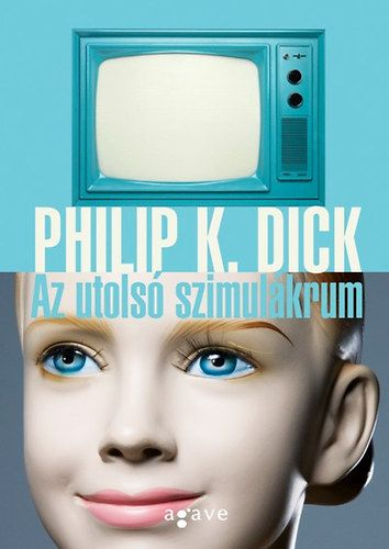 Philip K. Dick - Az utolső szimulakrum kb. 2880 Ft