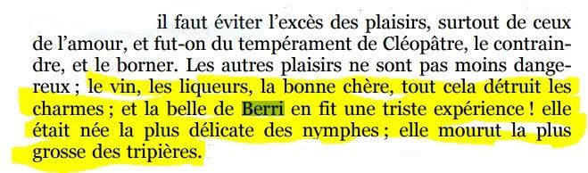 "In his novel  ""La Paysanne Pervertie ou Les Dangers De La Ville"" (1784)  Rétif de la Bretonne mentions ""the beautiful"" Berry"" as an example of how excessive drinking and eating can destroy a girl's charms : ""she was born the most delicate nymph and was like a big fat cow when she died"". This shows how Berry was rapidly seen as an emblem of female disorder. The preceding sentence is a  clear allusion to Berry's sexual bulimia and its natural consequences i.e. her scandalous fecundity !"