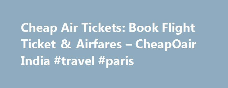 Cheap Air Tickets: Book Flight Ticket & Airfares – CheapOair India #travel #paris http://travels.remmont.com/cheap-air-tickets-book-flight-ticket-airfares-cheapoair-india-travel-paris/  #book flight tickets # 40% to 65% off airline tickets! Get secret deals. Over likes and counting. People love our offers, you will too! Easy Cheap Flight Tickets Booking Why You Should Not Miss Out India? Some people travel to... Read moreThe post Cheap Air Tickets: Book Flight Ticket & Airfares – CheapOair…