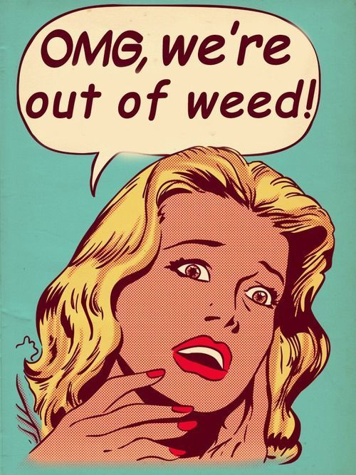 OMG, We're Out of Weed! From RedEyesOnline.net.That's exactly how I feel this morning !!!!!