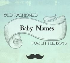 35 old fashioned baby names for little boys!