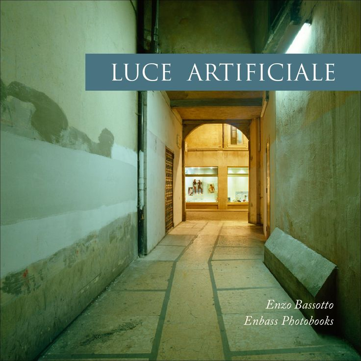 Enzo Bassotto - Luce Artificiale  Enzo Bassotto - Verona di notte in luce artificiale - fotografata in analogico - 1990 - Enbass Photobooks