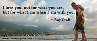 I love you, not for what you are, but for what I am when I am with you. - Roy Croft #love #marriage