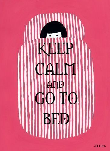 KEEP CALM AND GO TO BED - created by eleni