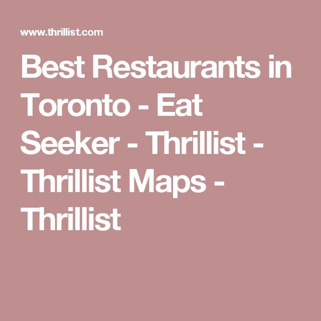 Best Restaurants in Toronto - Eat Seeker - Thrillist - Thrillist Maps - Thrillist
