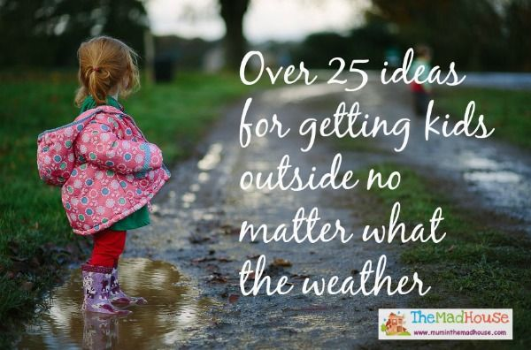over 25 ideas for getting outside in the wind and rain