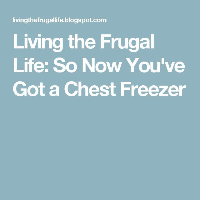 Living the Frugal Life: So Now You've Got a Chest Freezer