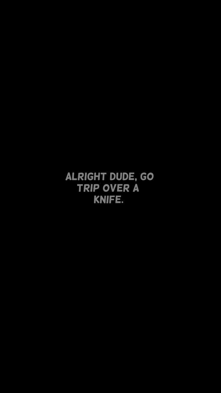 Alright Dude Go Trip Over A Knife Billie Eilish My Boy