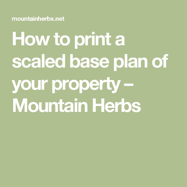 How to print a scaled base plan of your property – Mountain Herbs
