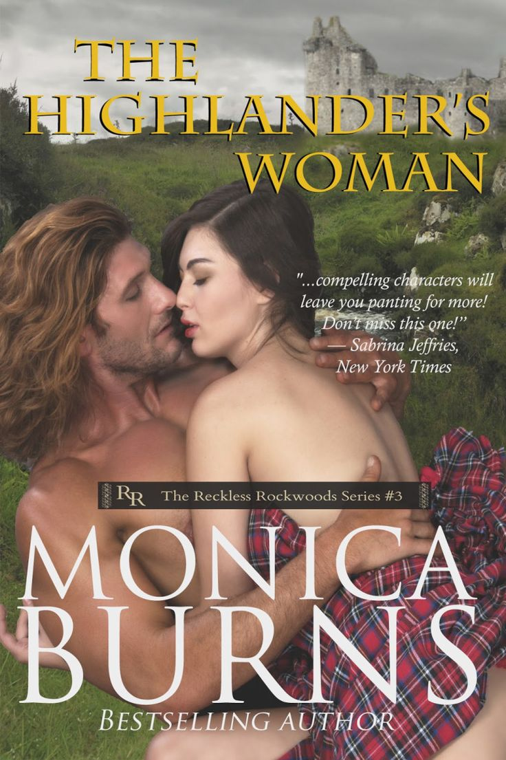 The Highlander's Woman (The Reckless Rockwoods, #3) By Monica Burns