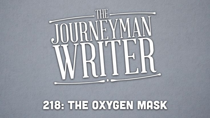 The Journeyman Writer 218: The Oxygen Mask