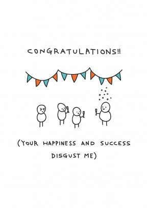 Disgust Me|Funny Congratulations Card Congratulations!! ( Your Happiness And Success Disgust Me). Say well done and show them how envious you are with this hilarious congratulations card. Perfect for anyone who just got a new job, promotion or passed an important test.