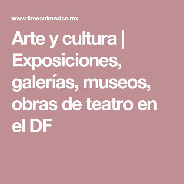 Arte y cultura | Exposiciones, galerías, museos, obras de teatro en el DF
