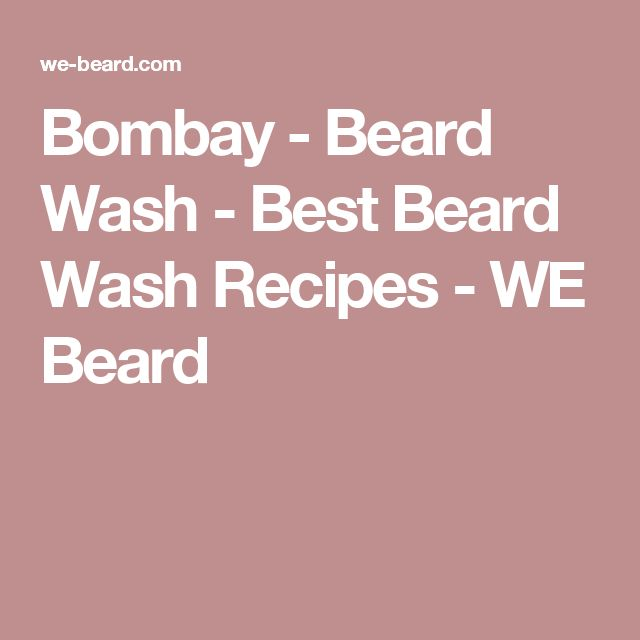 Bombay - Beard Wash - Best Beard Wash Recipes - WE Beard